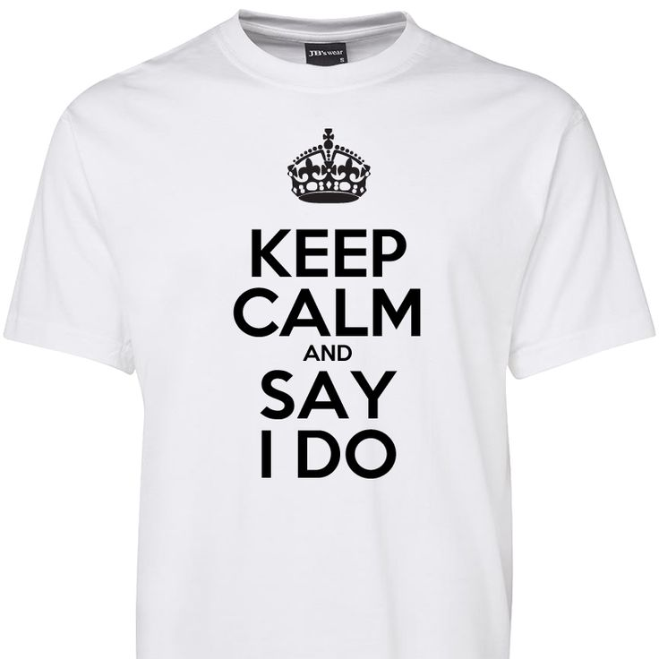 Keep Calm and Say I Do T Shirt
