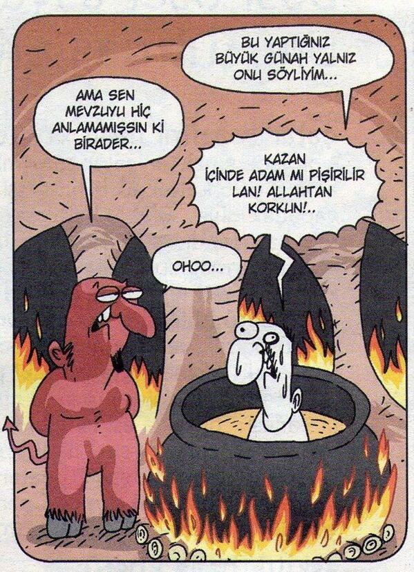 - Bu yaptığınız büyük günah yalnız onu söyliyim... + Ama sen mevzuyu hiç anlamamışsın ki birader... - Kazan içinde adam mı pişirilir lan! Allah'tan korkun!.. + Ohoo... #karikatür #mizah #matrak #komik #espri #şaka #gırgır #komiksözler