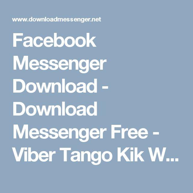 Facebook Messenger Download - Download Messenger Free - Viber Tango Kik Whatsapp VK Line