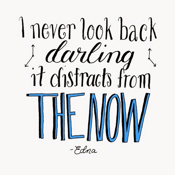 I never look back darling, it distracts from the now - Edna, hand lettered Pixar quotes