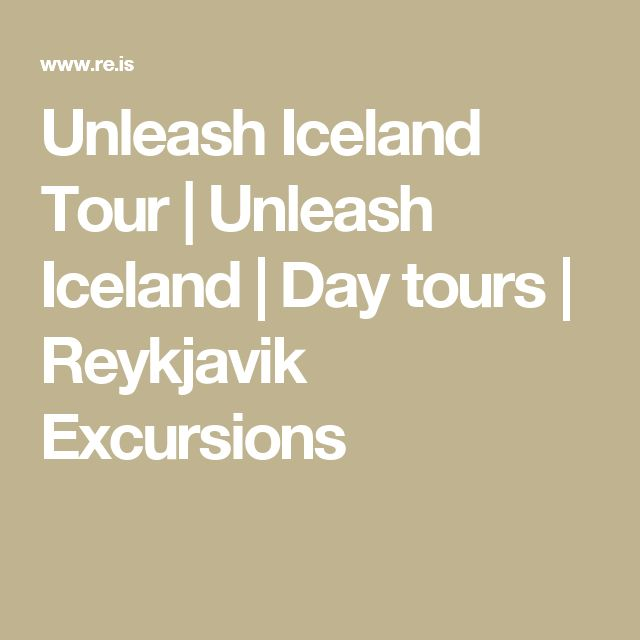 Unleash Iceland Tour | Unleash Iceland | Day tours | Reykjavik Excursions
