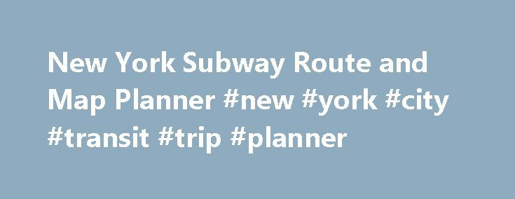 New York Subway Route and Map Planner #new #york #city #transit #trip #planner http://malawi.remmont.com/new-york-subway-route-and-map-planner-new-york-city-transit-trip-planner/  # New York Subway Route and Trip Planners Below are our favorite web based and mobile apps that will allow you to plan your route in and around the New York Subway system. Web based tools are free. Some of the mobile applications have a cost associated with them. Each of the products help provide directions and a…