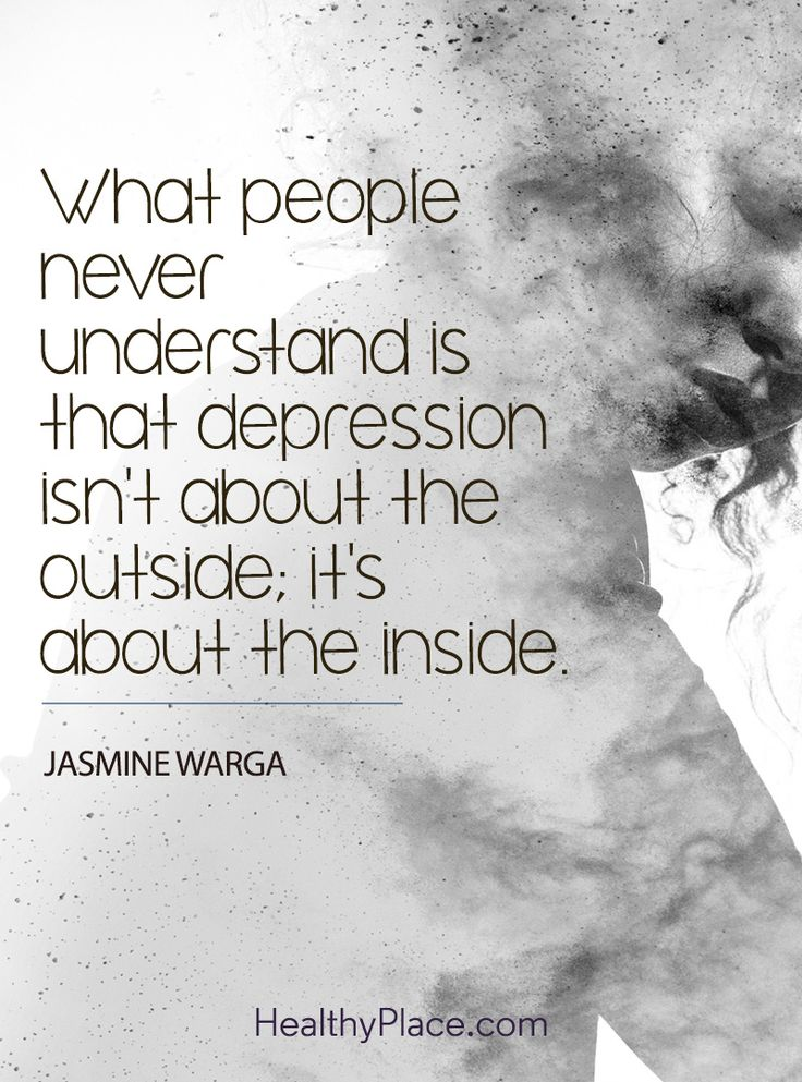 Quote on depression: What people never understand is that depression isn't about the outside; it's about the inside – Jasmine Warga. www.HealthyPlace.com