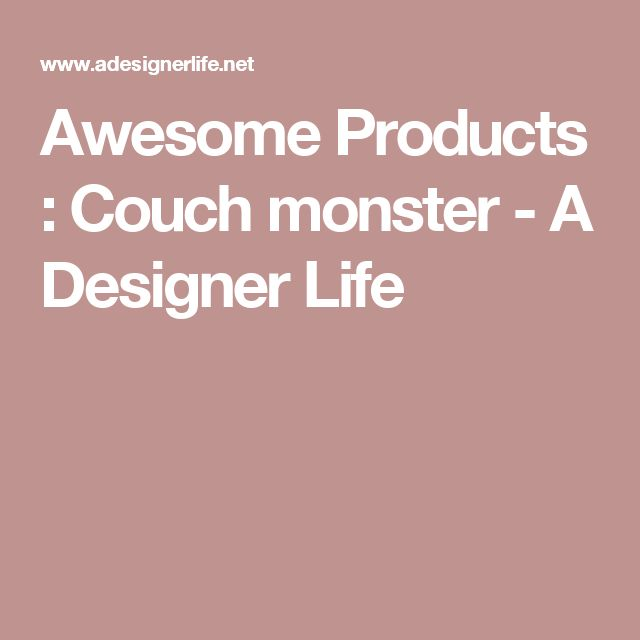 Awesome Products : Couch monster - A Designer Life