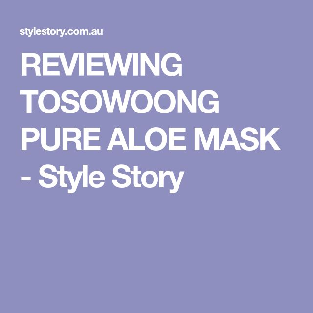 REVIEWING TOSOWOONG PURE ALOE MASK - Style Story