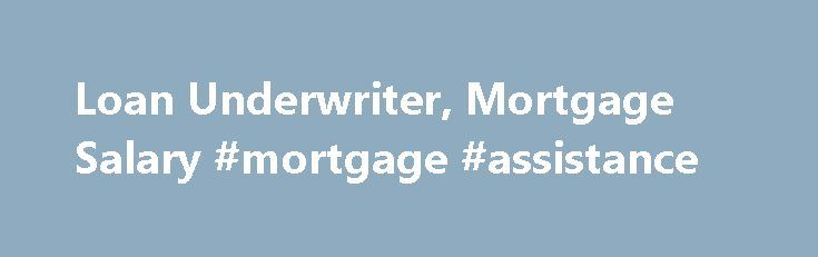 Loan Underwriter, Mortgage Salary #mortgage #assistance http://mortgages.remmont.com/loan-underwriter-mortgage-salary-mortgage-assistance/  #mortgage underwriter jobs # Loan Underwriter, Mortgage Salary Job Description for Loan Underwriter, Mortgage Mortgage loan underwriters are responsible for approving or rejecting mortgages. To make this decision, the mortgage underwriter must generate a risk report and demonstrate how the … Continue reading →