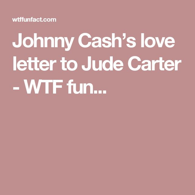 Johnny Cash's love letter to Jude Carter - WTF fun...