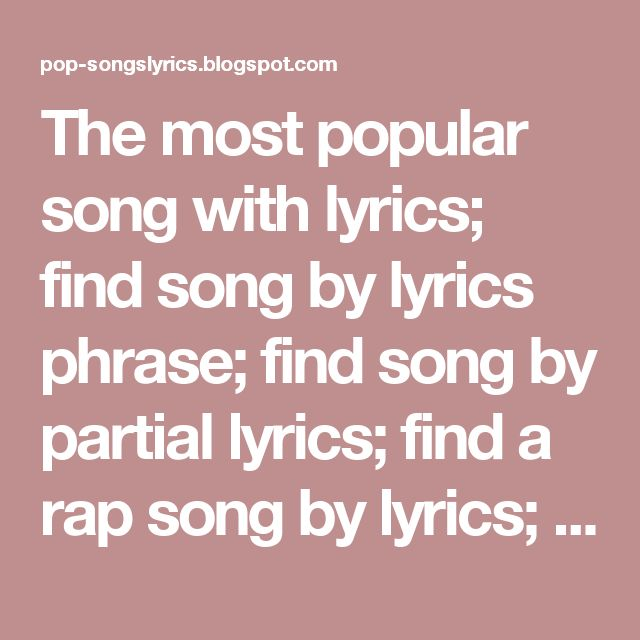 The most popular song with lyrics; find song by lyrics phrase; find song by partial lyrics; find a rap song by lyrics; song lyrics containing the words lyrics search engine by words in song; song lyrics search engine; how to write good song lyrics; find a song by lyrics and genre; find song by lyrics and genre; sad song lyrics; london beckoned songs about money written by machines lyrics
