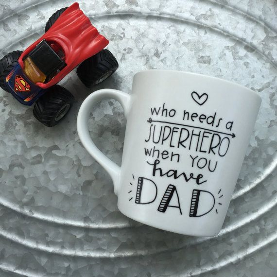 Who Needs A SuperHero When You Have Dad - Coffee Mug for Dad - Father's Day Mug - Hand Painted Mug - Mug for Dad - Personalized Mug - Daddy