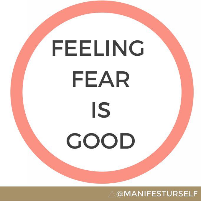 Feeling Fear is Good - Manifest Yourself