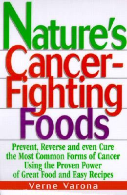 Nature's Cancer-Fighting Foods  Prevent and Reverse the Most Common Forms of Cancer Using the Proven Power of Great Food and Easy Recipes: Health Food, Easy Recipe, Cancer Fighting Foods, Cancer Fight Food, Natural Cancer Fight, Food Prevent, Proven Power, Food Recipe, Nature Cancer Fight