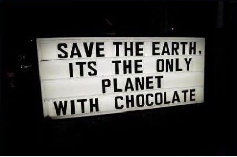 Save the Earth, It's the only planet with chocolate!