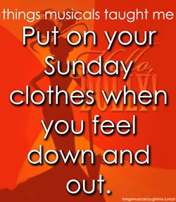 things musicals taught me...... And I feel happy!!!,