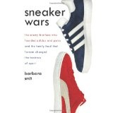 Sneaker Wars: The Enemy Brothers Who Founded Adidas and Puma and the Family Feud That Forever Changed the Business of Sport (Hardcover)By Barbara Smit