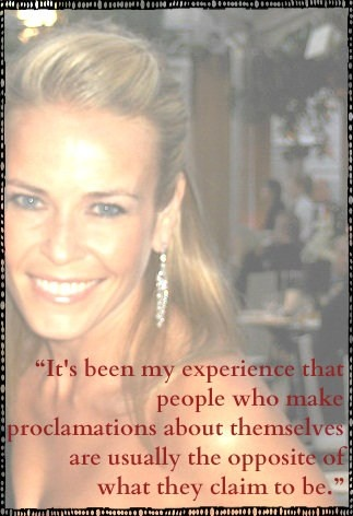"""It's been my experience that people who make proclamations about themselves are usually the opposite of what they claim to be."" - Chelsea Handler Quote"