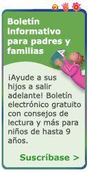 Boletín informativo para padres y familias.  ¡Ayude a sus hijos a salir adelante! Boletín electrónico gratuito con consejos de lectura ya más papa niños de hasta 9 años.