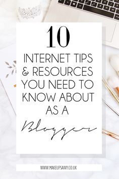 10 Internet Tips & Resources You Need To Know About As A Blogger | Makeup Savvy - Makeup And Beauty Blog