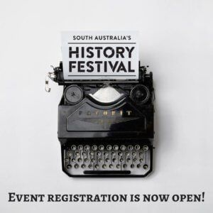 Event registrations for the 2018 South Australia's History Festival are open now! Earlybird registrations close Friday 2 February. Standard registrations close Tuesday 13 February. Book your event in now.