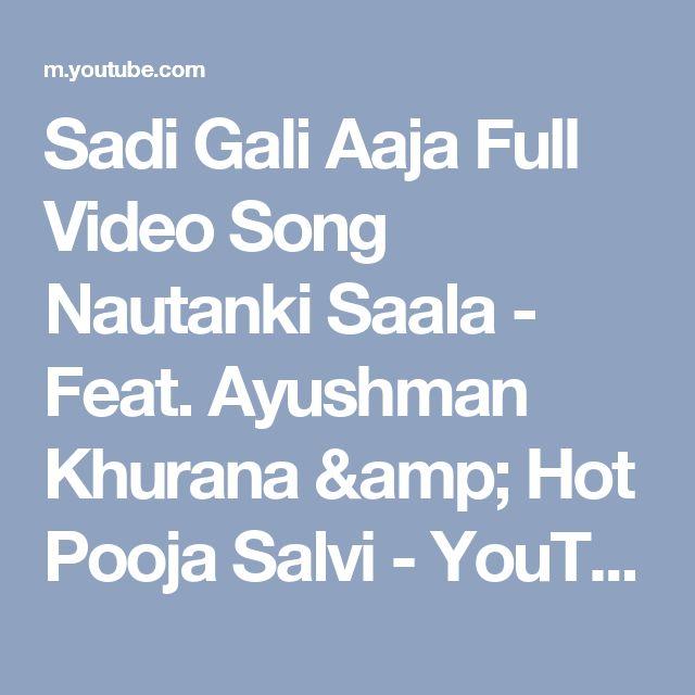 Sadi Gali Aaja Full Video Song Nautanki Saala - Feat. Ayushman Khurana & Hot Pooja Salvi - YouTube