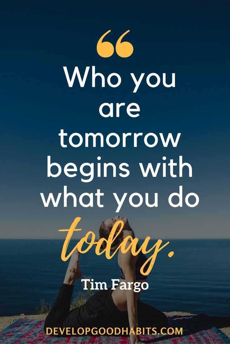 "Famous Success Quotes - ""Who you are tomorrow begins with what you do today."" ― Tim Fargo - Achievement quotes to help you reach your dreams - see more: http://www.developgoodhabits.com/achievement-quotes/"