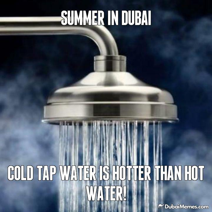 Summer In Dubai Cold Tap Water is Hotter than Hot Water! Dubai meme by @dubaimemes #Dubai #UAE #memes