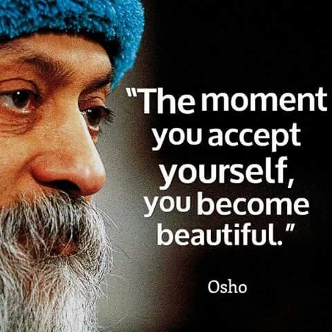 """""""En el momento en que te aceptas a ti mismo te vuelves hermoso"""" - Osho"""