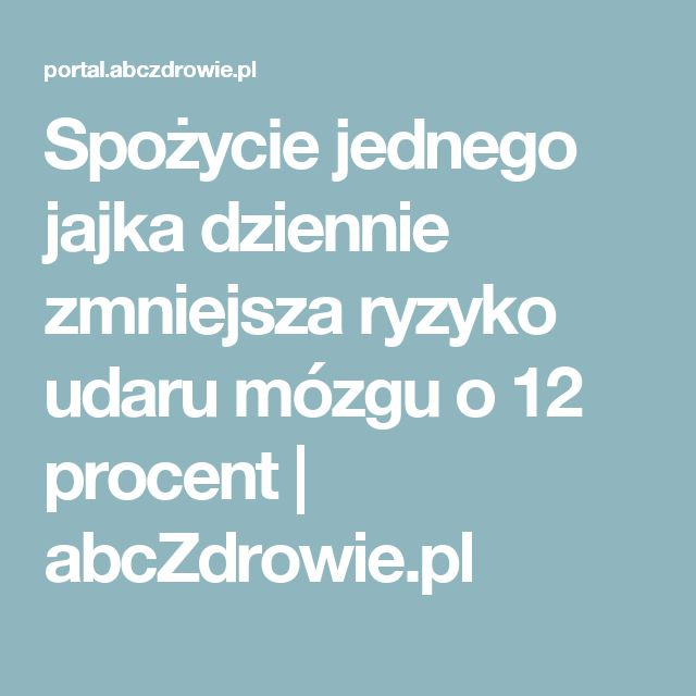 Spożycie jednego jajka dziennie zmniejsza ryzyko udaru mózgu o 12 procent | abcZdrowie.pl
