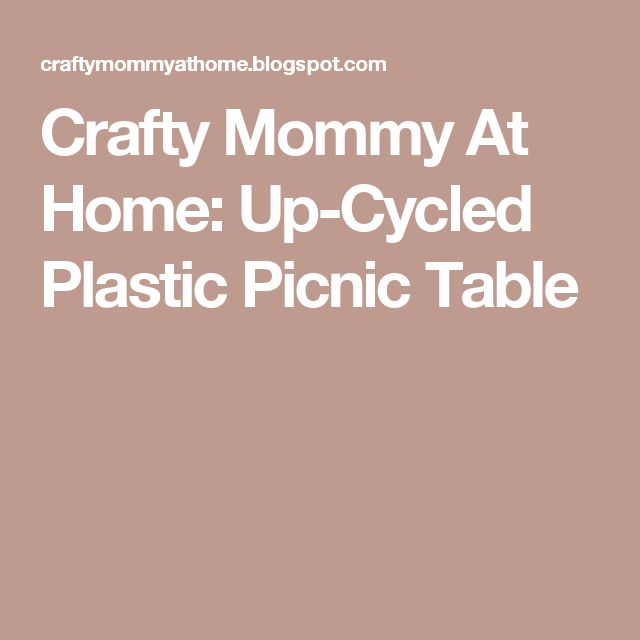 Crafty Mommy At Home: Up-Cycled Plastic Picnic Table