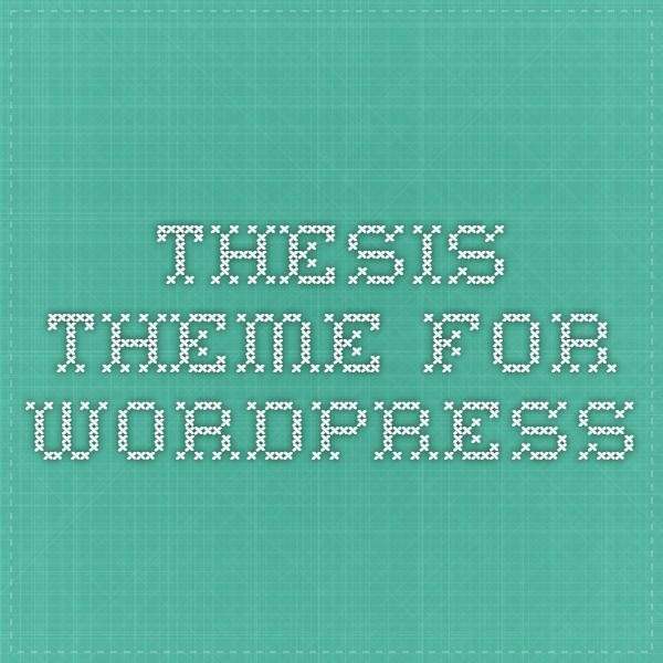 thesis theme design Thesis theme design options conclusion about thesis theme review thesis theme is no doubt the best platform for wordpress blogs when we compare it with free or.