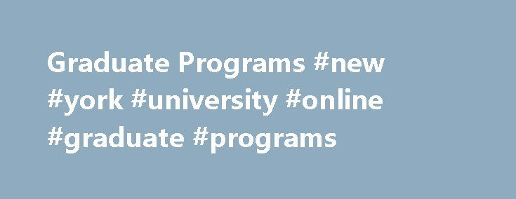 Graduate Programs #new #york #university #online #graduate #programs http://solomon-islands.remmont.com/graduate-programs-new-york-university-online-graduate-programs/  # Home Graduate Programs Graduate Programs The Department of English warmly welcomes qualified applicants who wish to pursue advanced study towards an M.A. or a Ph.D. degree. We are a large department and value historical coverage of the field that has traditionally been the study of English and American literature: we also…