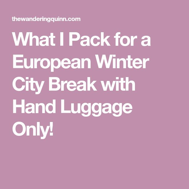 What I Pack for a European Winter City Break with Hand Luggage Only!