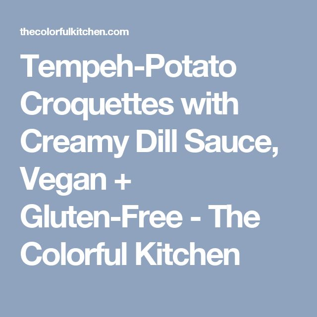 Tempeh Potato Croquettes With Creamy Dill Sauce Vegan Gluten Free The