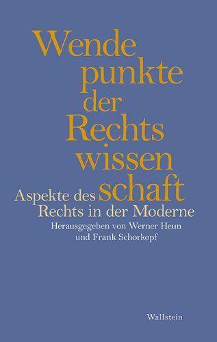 Wendepunkte der Rechtswissenschaft: Aspekte des Rechts in der Moderne: Amazon.de: Werner Heun, Frank Schorkopf: Bücher