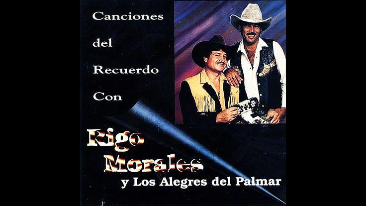 Canciones del Recuerdo - Rigo Morales y Los Alegres del Palmar