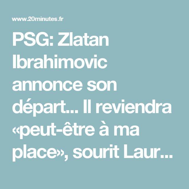 PSG: Zlatan Ibrahimovic annonce son départ... Il reviendra «peut-être à ma place», sourit Laurent Blanc... La journée à revivre en direct