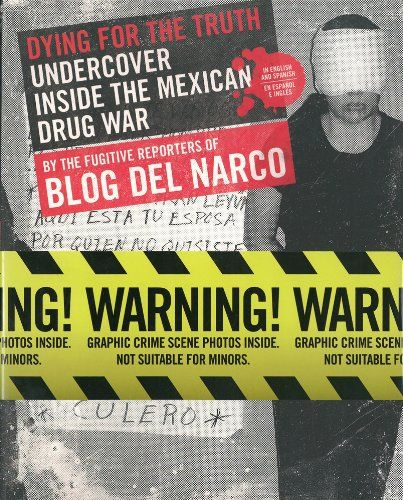 Recommended Reading - Dying for the Truth: Undercover Inside the Mexican Drug War by the Fugitive Reporters of Blog del Narco - http://holesinthefoam.us/2013/10/recommended-reading-dying-truth-undercover-inside-mexican-drug-war-fugitive-reporters-blog-del-narco/