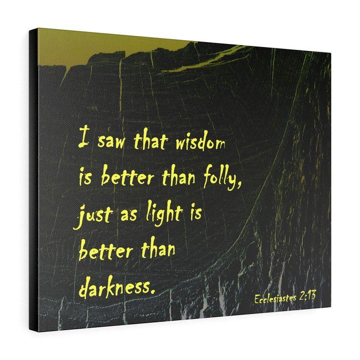 Ecclesiastes 2:13  --16 x 20 Gallery Wrap