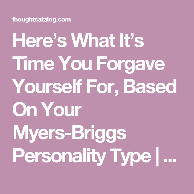 Here's What It's Time You Forgave Yourself For, Based On Your Myers-Briggs Personality Type | Thought Catalog... INFJ