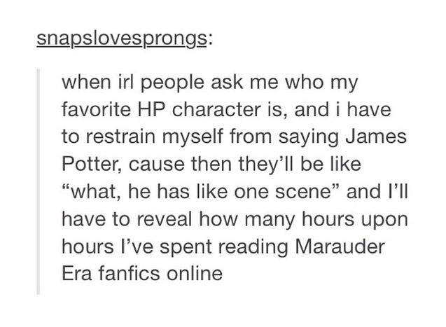 Actually I don't hide it. I proudly say Lily and James are my favorite!