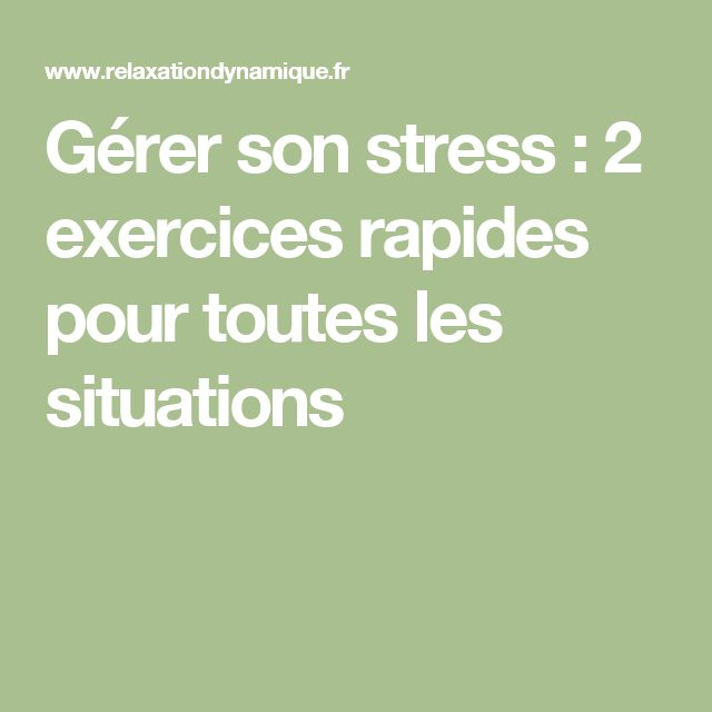 Gérer son stress : 2 exercices rapides pour toutes les situations