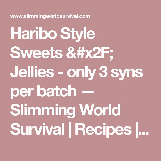 Haribo Style Sweets / Jellies - only 3 syns per batch — Slimming World Survival | Recipes | Tips | Syns | Extra Easy