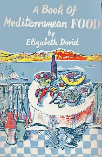 Elizabeth David, A Book of Mediterranean Food, London: John Lehmann, Ltd., 1950. Jacket and illustrations by John Minton.