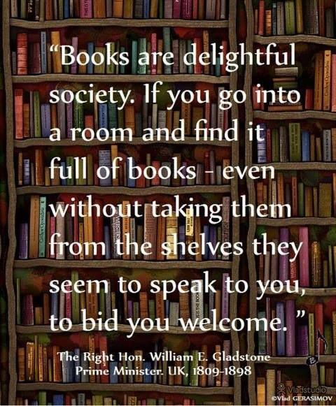 I always thought the books in my libraries were welcoming me.