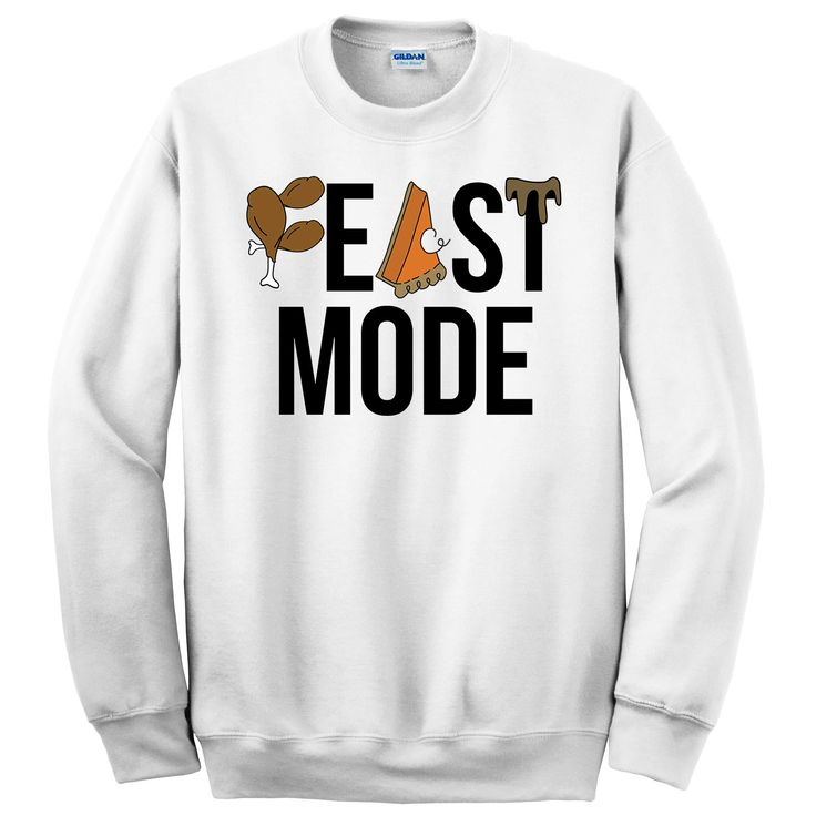 Feast Mode Unisex Sweatshirt, Food, Foodie, Apparel,Hoildays, Thanksgving, Graphic Tee by LiveLoudStudios on Etsy