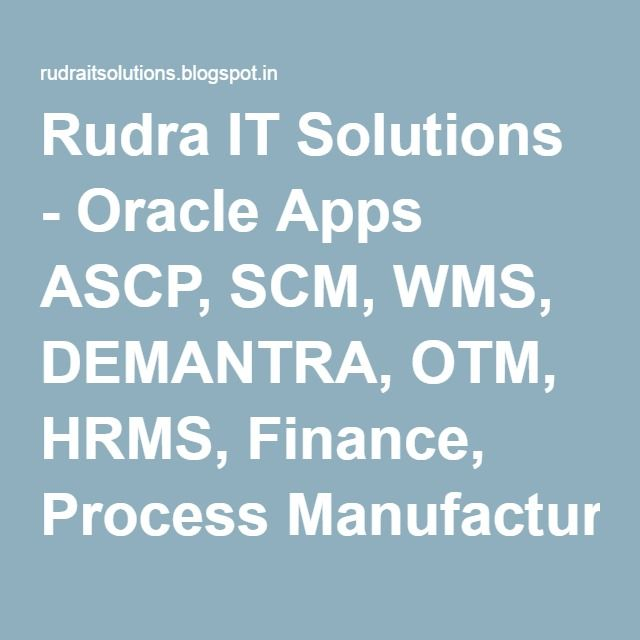 Rudra IT Solutions - Oracle Apps ASCP, SCM, WMS, DEMANTRA, OTM, HRMS, Finance, Process Manufacturing ,OPM,…