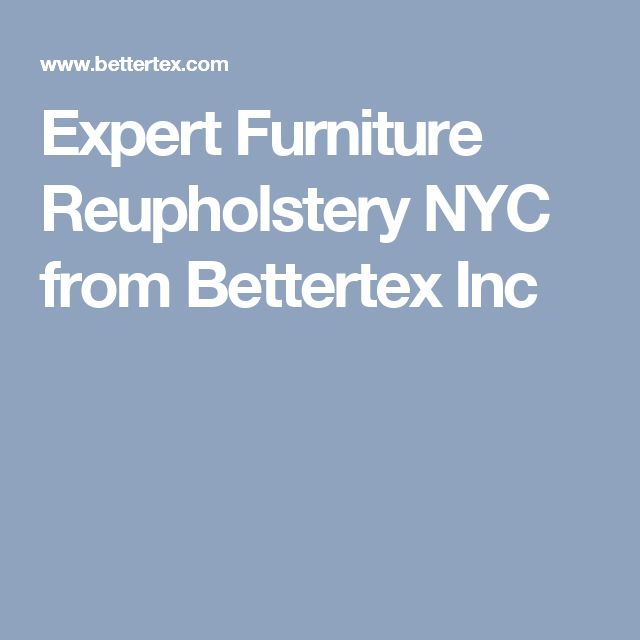 Expert Furniture Reupholstery NYC from Bettertex Inc