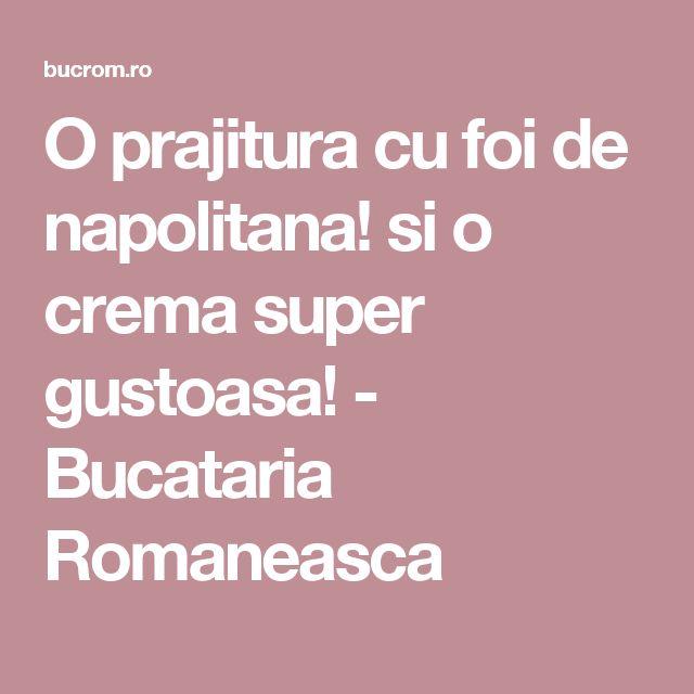 O prajitura cu foi de napolitana! si o crema super gustoasa! - Bucataria Romaneasca