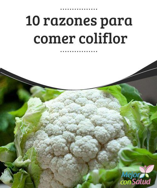 10 razones para comer coliflor   La vitamina K que obtienes al comer coliflor tiene propiedades antiinflamatorias que mejoran tu circulación sanguínea. Descubre más beneficios aquí.