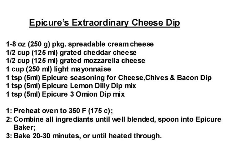 Epicure Extra-ordinary cheese dip.  Cheese chives and bacon, 3 onion, and lemon dilly.  Makes this great cheese dip for your next get together and you will be the hit of the party.  ECD 22.99 order yours today