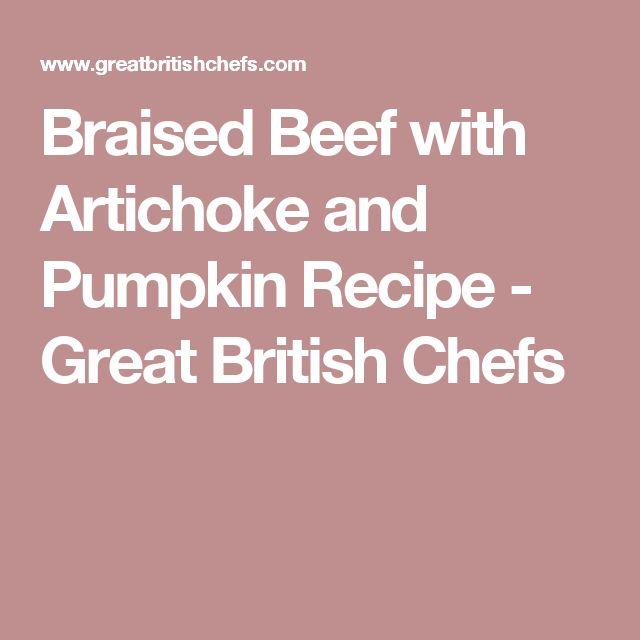 Braised Beef with Artichoke and Pumpkin Recipe - Great British Chefs